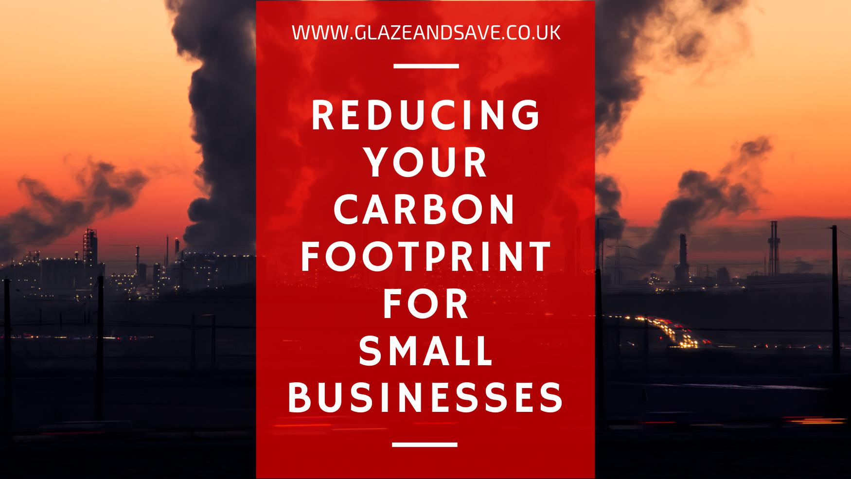 A guide to reducing your carbon footprint for small businesses by Glaze & Save bespoke magnetic secondary glazing and draught proofing experts installing across Scotland from Aberdeen to Edinburgh, Dundee to Glasgow.