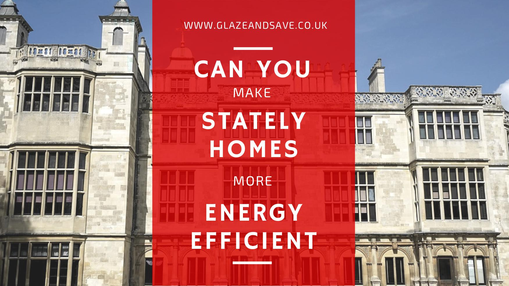 Can you make stately homes energy efficient by glaze and save bespoke magnetic secondary glazing and draught proofing specialists.