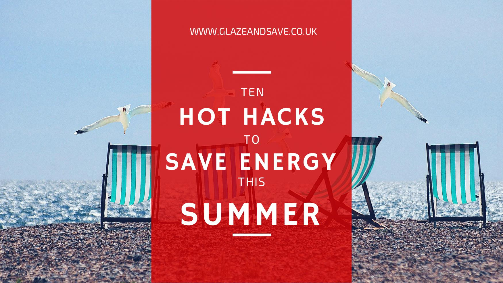 Ten hot hacks to save energy this summer www.glazeandsave.co.uk bespoke magnetic secondary glazing and draughtproofing