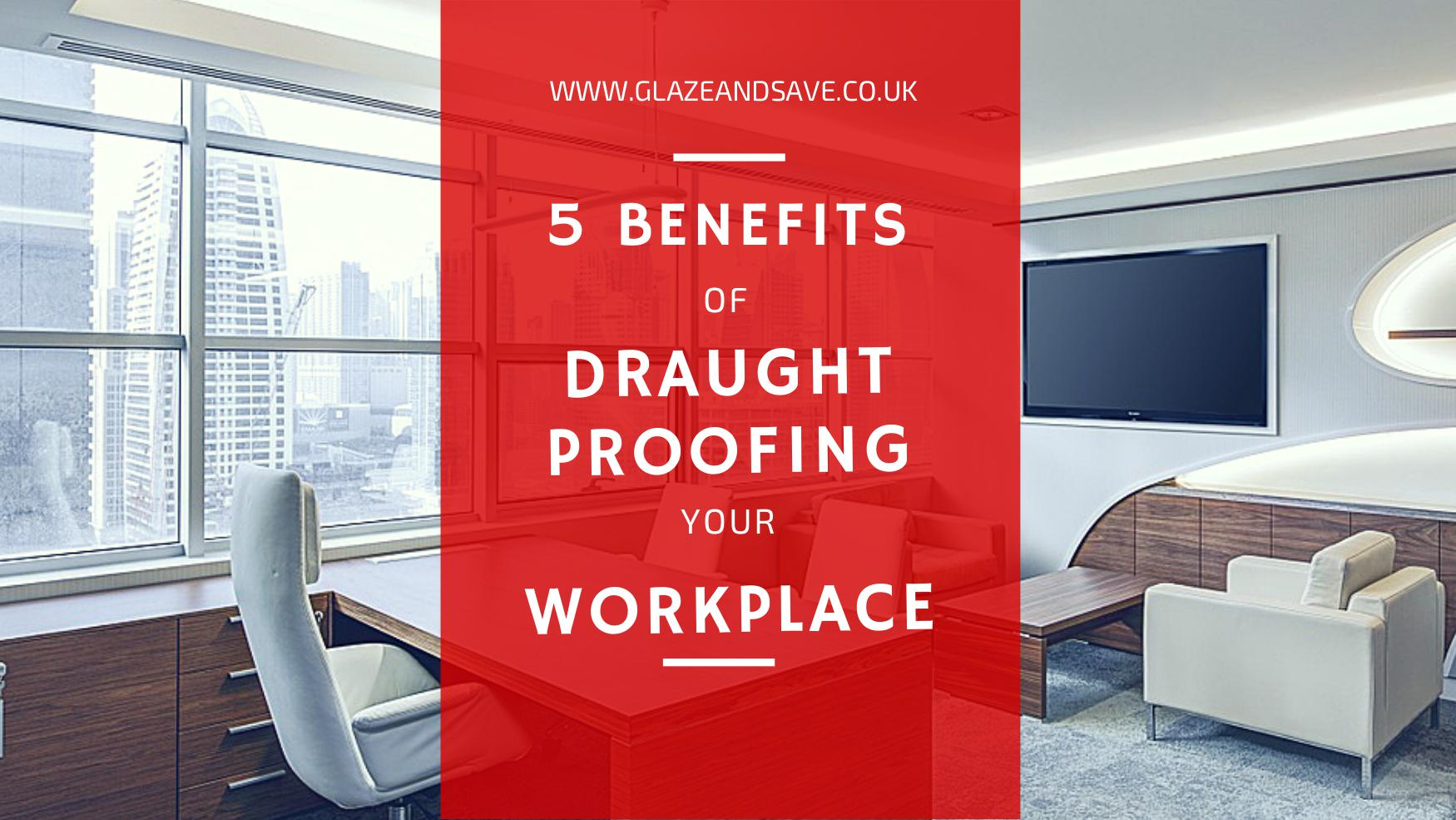 Five benefits of draught proofing your workplace by glaze and save bespoke magnetic secondary glazing and draught proofing based in Perth, Scotland www.glazeandsave.co.uk