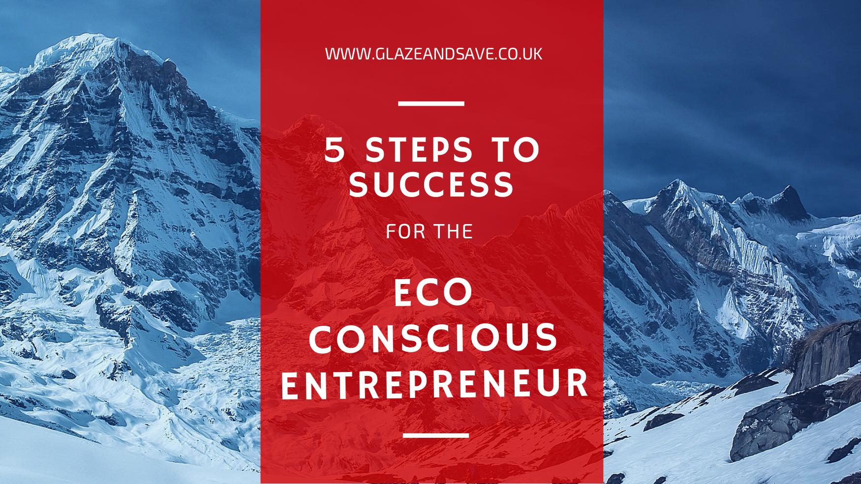 5 steps to success for the eco conscious entrepreneur. Glaze and Save magnetic secondary glazing and draught proofing systems based in Perth, Scotland.
