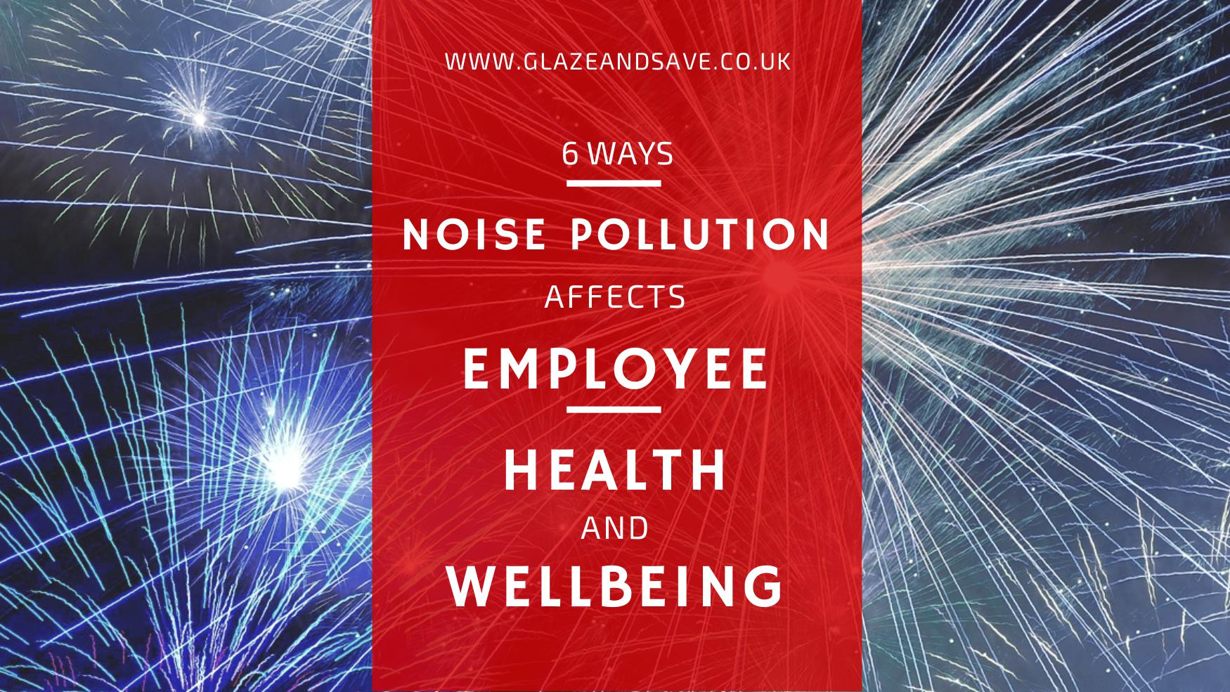 Six ways noise pollution affects employee health and wellbeing