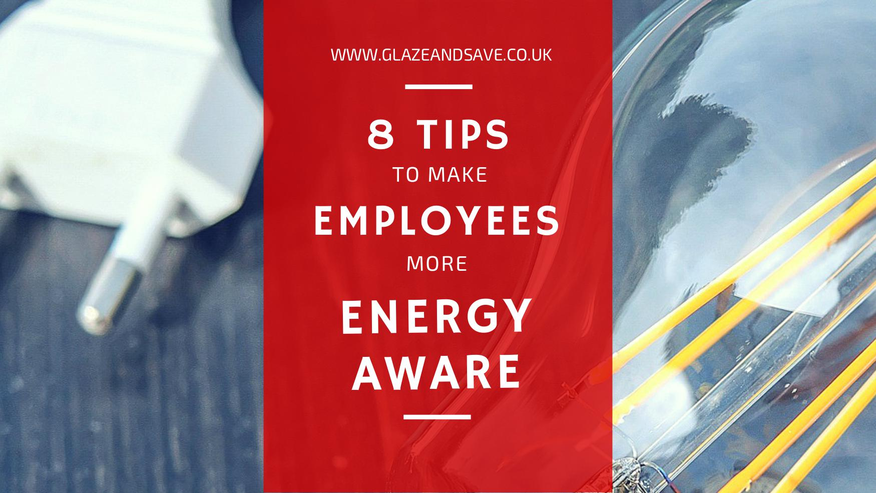 8 tips to make employees more energy aware from Glaze and Save bespoke secondary glazing and draughtproofing in Perth, Scotland and across the UK.