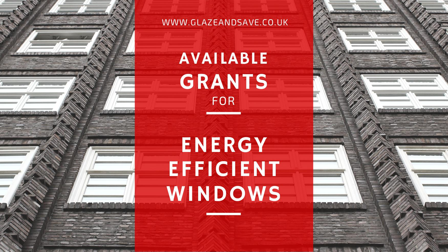 Available grants for energy efficient windows www.glazeandsave.co.uk