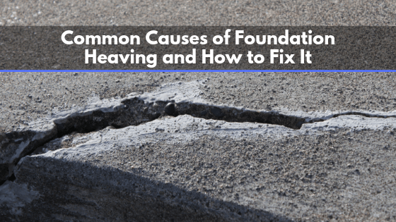 Common Causes Of Foundation Heaving And