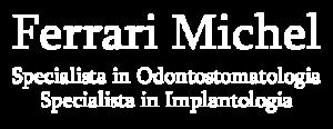 Ferrari Michel - Specialista in odontostomatologia - specialista in implantologia