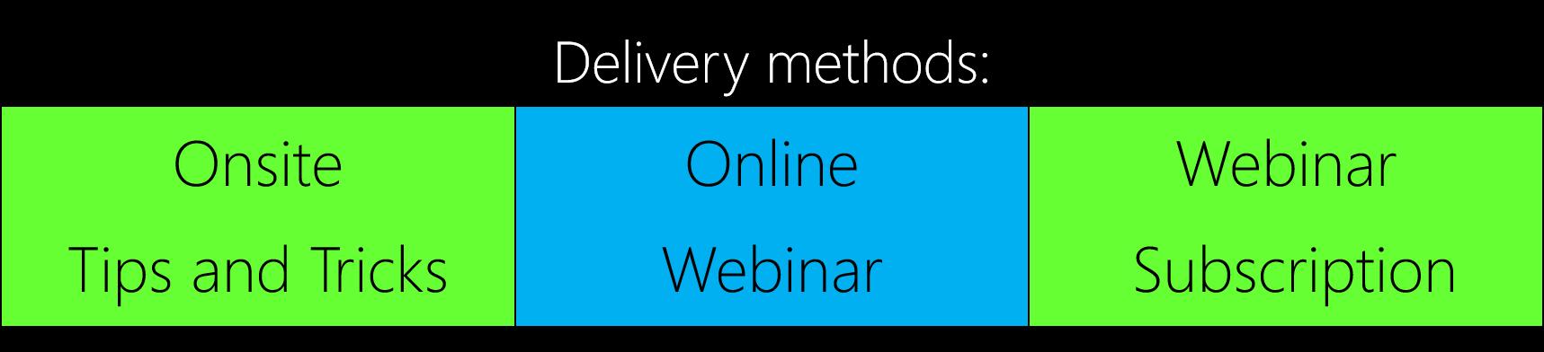 delivery methods - onsite tips and tricks - online webinar - webinar subscription - series
