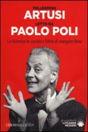 la scienza in cucina e l arte di mangiar bene letto da Paolo Poli. Audiolibro. CD Audio formato MP3. Ediz. integrale La scienza in cucina e l'arte di mangiar bene letto da Paolo Poli.