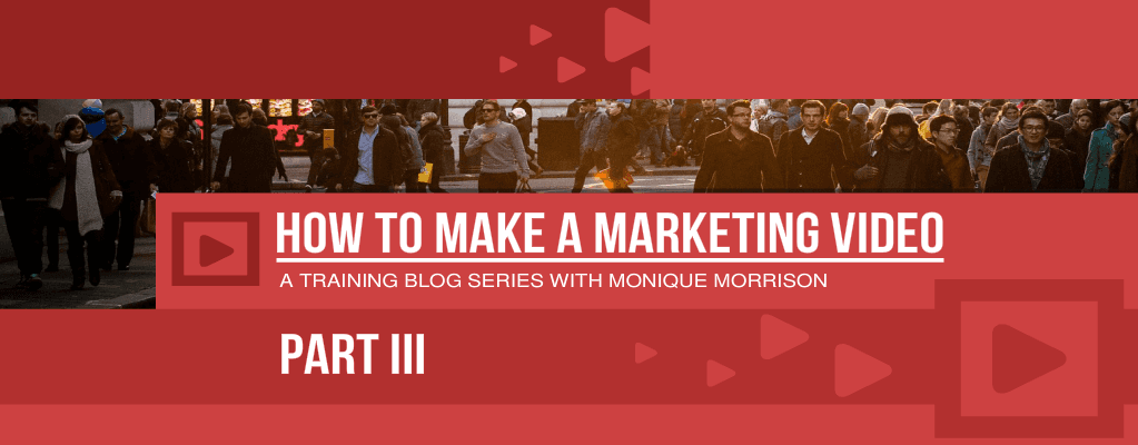 How to make a marketing video Part 3