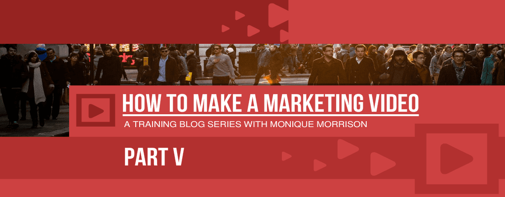 How to make a marketing video part 5