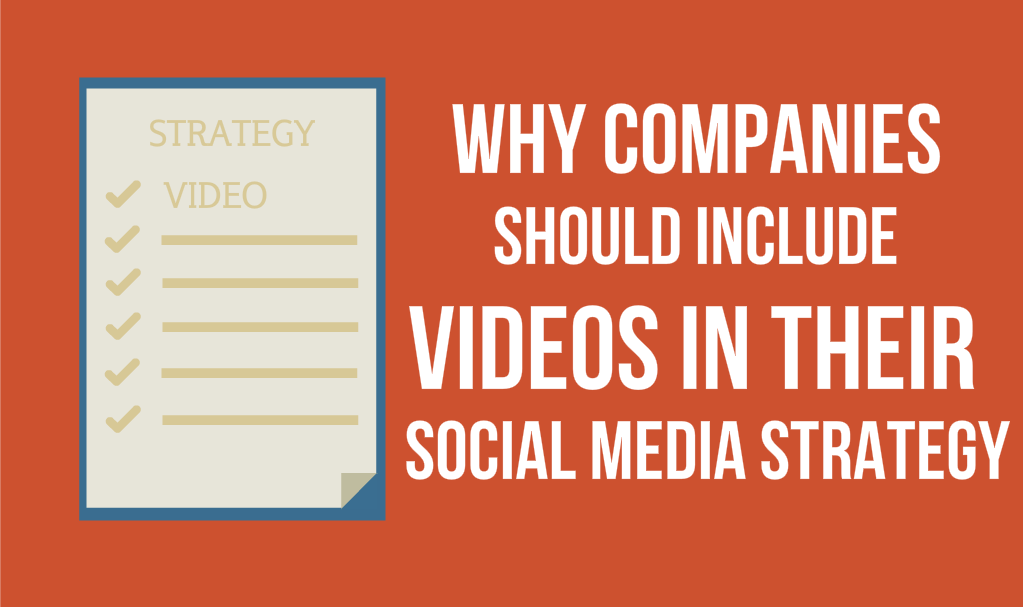 Why companies should include video in their social media strategy