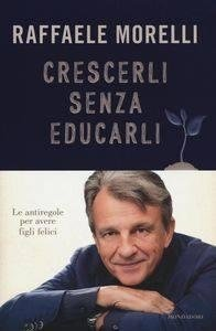 Crescerli senza educare, Raffaele Morelli