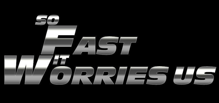 So Fast It Worries Us TM