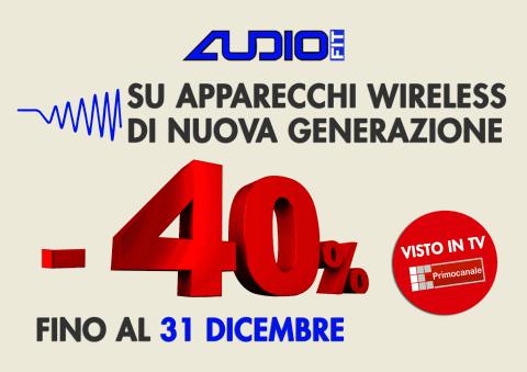 Promo Audiofit - 40% SU APPARECCHI WIRELESS DI NUOVA GENERAZIONE
