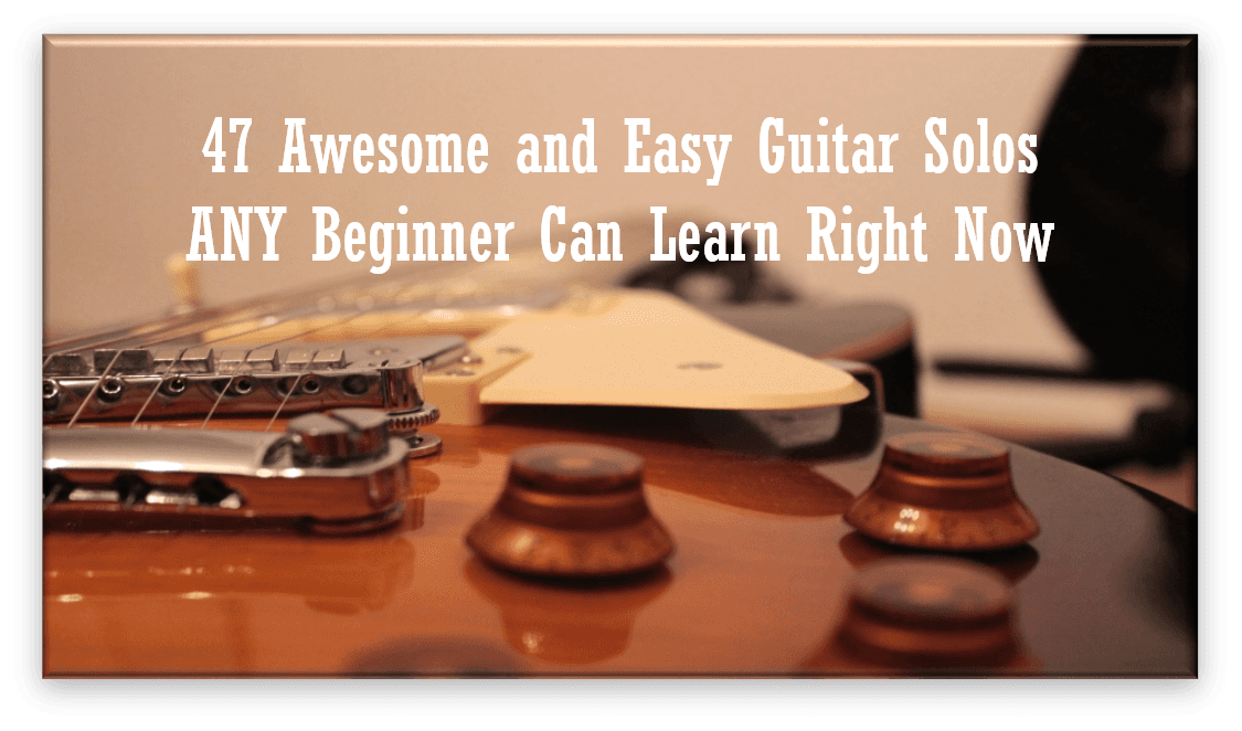 47 awesome and easy guitar solos any beginner can learn right now. Black Bedroom Furniture Sets. Home Design Ideas