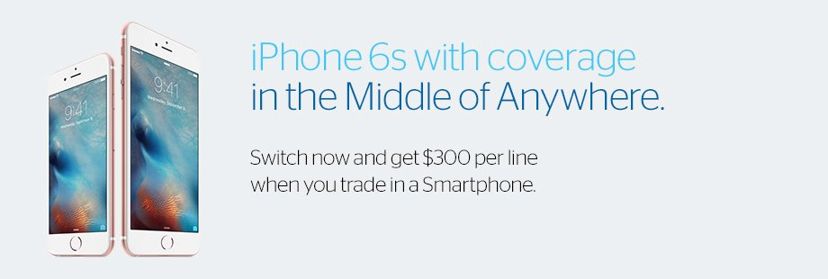 iPhone 6s with coverage in the Middle of Anywhere. Switch now and get $300 per line.