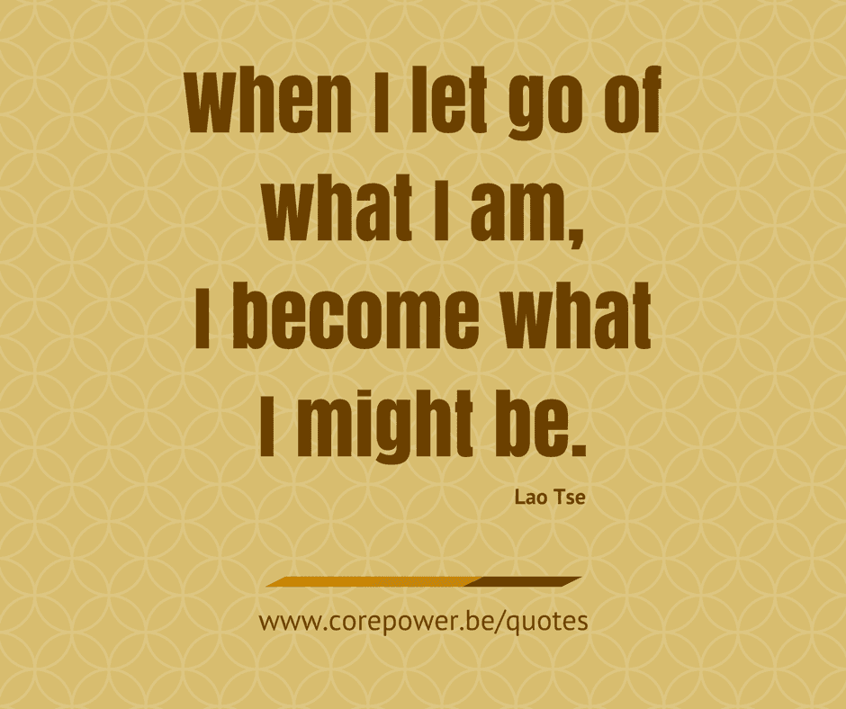 Corepower quotes - When I let go of what I am, I become what I might be.