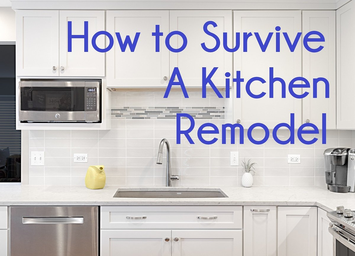 How To Survive A Kitchen Remodel 9 Tips