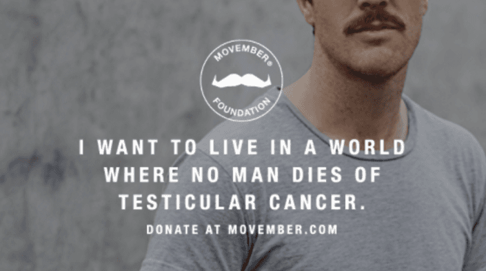 MOVEMBER I WANT TO LIVE IN A WORLD WHERE NO MAN DIES OF TESTICULAR CANCER