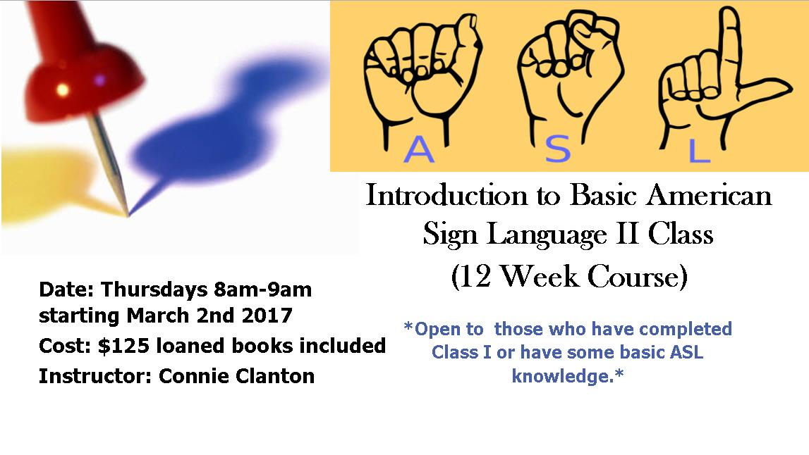 Intro to Basic ASL Class II.  Open to those who have completed class one or have some basic ASL knowledge. Thursdays starting March 2nd, 2017. 12 weeks. 8-9am. $125 per person with loaned book included. Register with Dana at info@ndhhs.org or 603-224-1850 x204