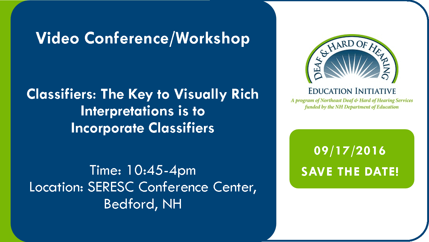 Video Workshop Classifiers the key to visually rich interpretations is to incorporate classifiers 9/17/2016 Time: 10:45-4 Location: Seresc conferenc center Bedford NH. Registration starts 8/22 at www.nhdeafed.org