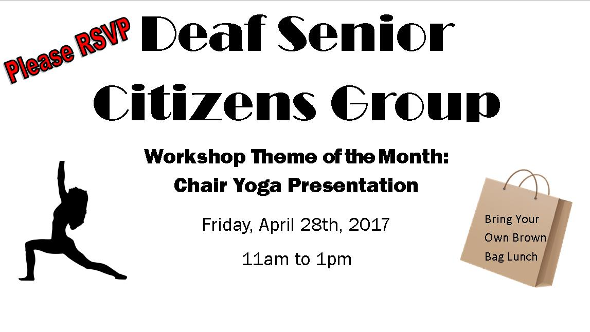 Pease RSVP Deaf senior citizens group. Chair Yoga presentation. Friday April 28th. 11-1pm. Bring your own lunch.